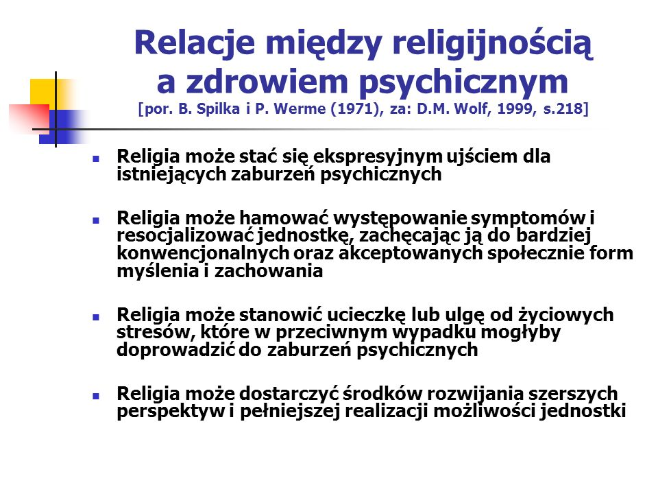 Relacje między religijnością a zdrowiem psychicznym [por. B. Spilka i P. Werme (1971), za: D.M. Wolf, 1999, s.218]